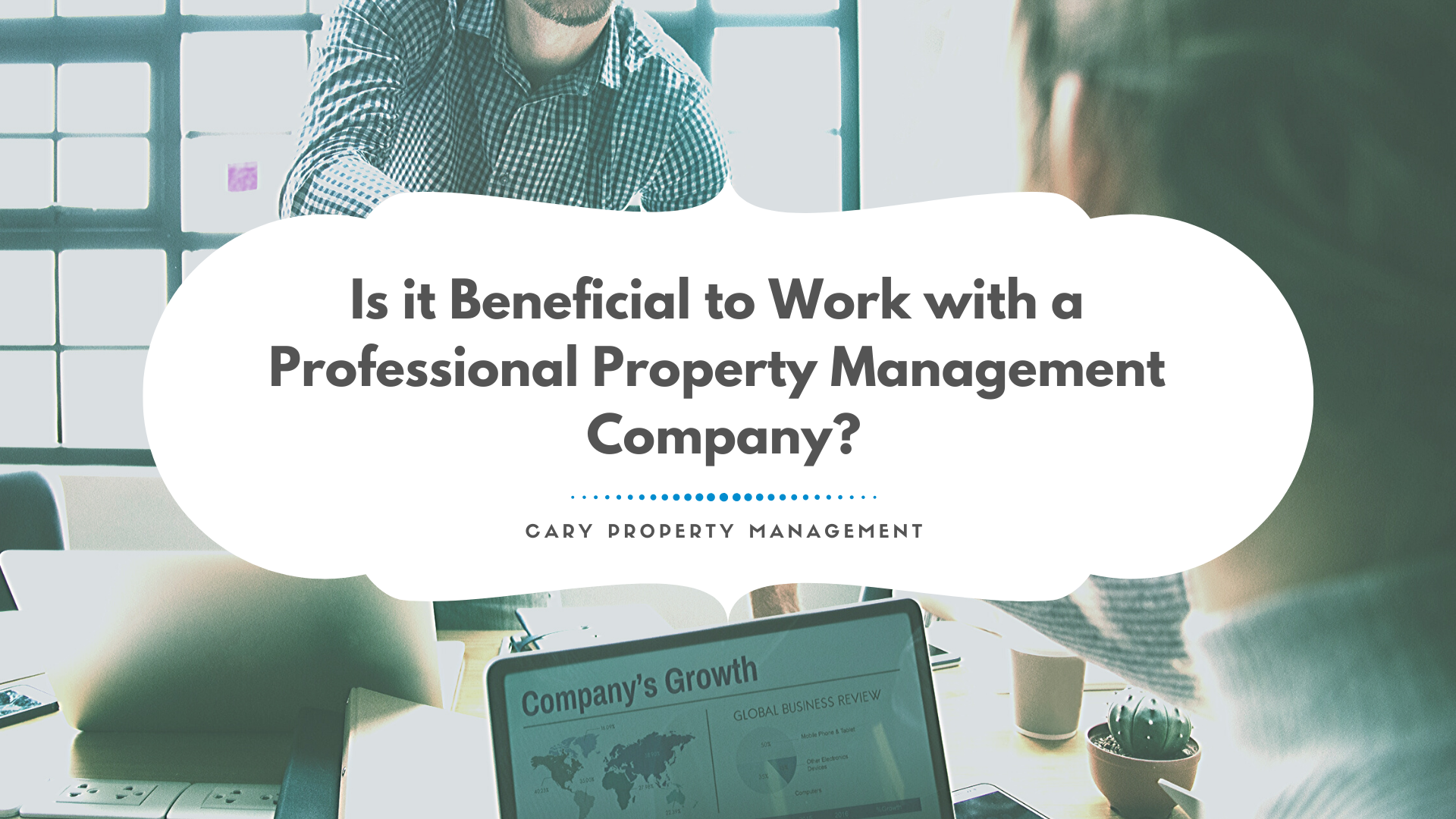 Is it Beneficial to Work with a Professional Cary Property Management Company?